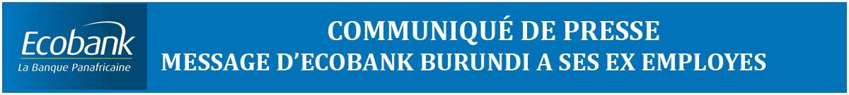 http://www.iwacu-burundi.org/wp-content/uploads/2017/08/ECOBANK-24-AOUT-COMMUNIQUE-DE-PRESSE-_MESSAGE-DE-ECOBANK-AUX-EX-EMPLOYES.pdf